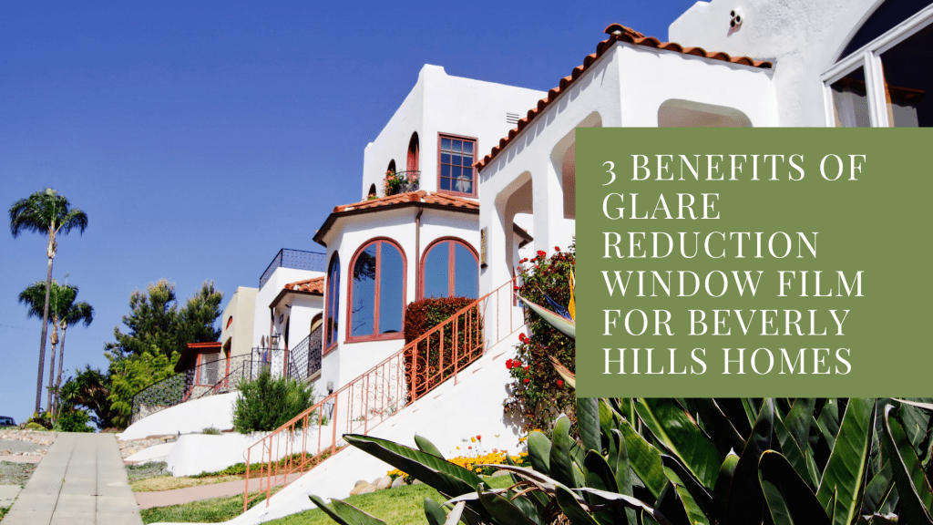 benefits glare reduction window film beverly hills