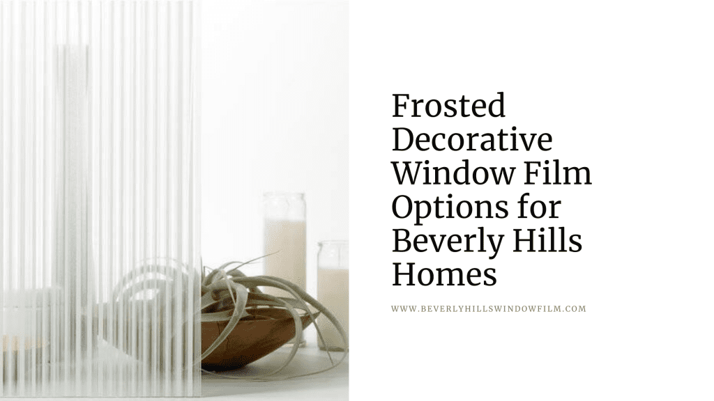 frosted decorative window film options beverly hills